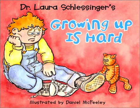 Growing Up Is Hard (Signed): Schlessinger, Dr. Laura; illustrated by Daniel McFeeley