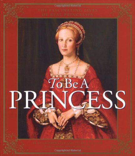 9780060294809: To Be a Princess: The Fascinating Lives of Real Princesses