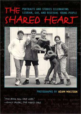 9780060295561: The Shared Heart: Portraits and Stories Celebrating Lesbian, Gay, and Bisexual Young People