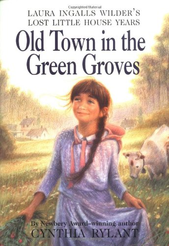 9780060295615: Old Town in the Green Groves: Laura Ingalls Wilder's Lost Little House Years