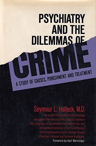 9780060325701: Psychiatry and the Dilemmas of Crime: Study of Causes, Punishment and Treatment