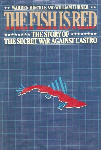 The Fish Is Red The Story of the Secret War Against Castro: Hinckle, Warren & William W. Turner