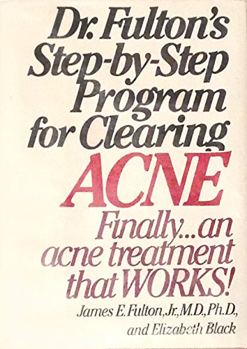 Dr. Fulton's Step-by-step program for clearing acne: Fulton, James E