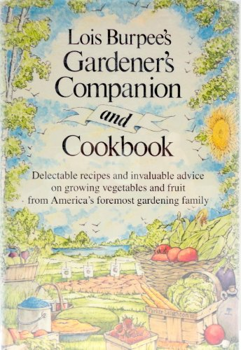 Lois Burpee's Gardener's Companion and Cookbook: Burpee, Lois