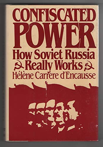9780060390099: Confiscated power: How Soviet Russia really works