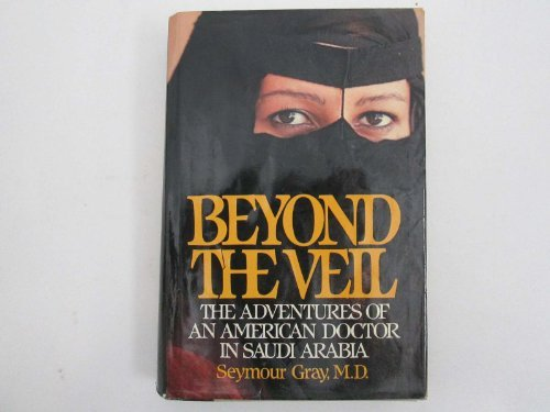 9780060390143: Beyond the Veil: The Adventures of an American Doctor in Saudi Arabia