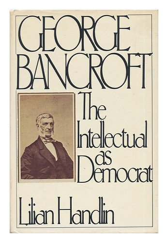 9780060390334: George Bancroft: The Intellectual As Democrat
