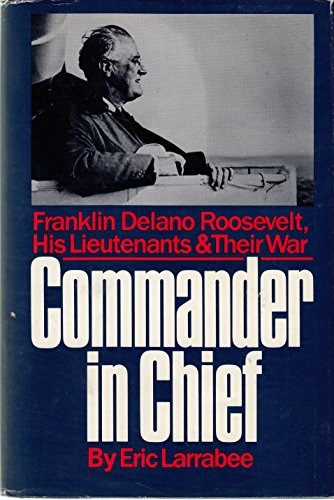 9780060390501: Commander in Chief: Franklin Delano Roosevelt, His Lieutenants, and Their War