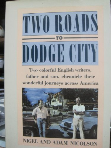 Two Roads to Dodge City: Two Colorful English Writers, Father and Son, Chronicle Their Wonderful Journeys Across America (0060390646) by Nicolson, Nigel; Nicolson, Adam