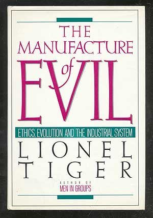 9780060390709: The Manufacture of Evil: Ethics, Evolution and the Industrial System