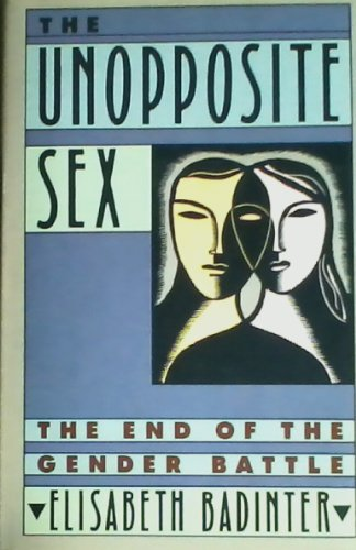9780060390969: The Unopposite Sex: The End of the Gender Battle