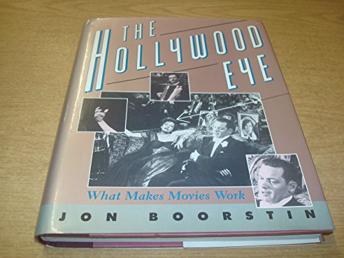 The Hollywood Eye: What Makes Movies Work: Boorstin, Jon