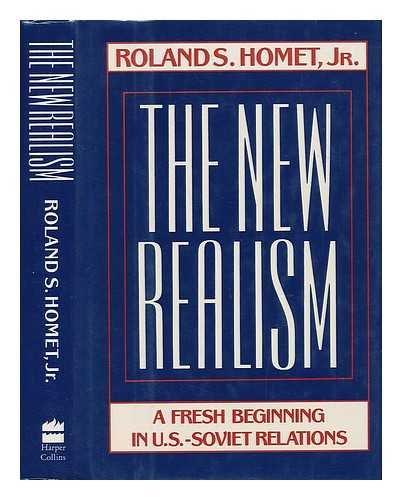 The New Realism: A Fresh Beginning in U.S.-Soviet Relations: Homet, Roland S.