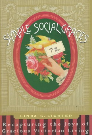 9780060391706: Simple Social Graces: Recapturing the Lost Art of Gracious Victorian Living