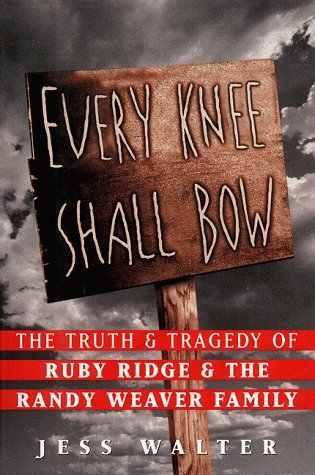 9780060391744: Every Knee Shall Bow : The Truth & Tragedy of Ruby Ridge & The Randy Weaver Family