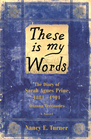 9780060392253: These Is My Words: The Diary of Sarah Agnes Prine, 1881-1901 : A Novel