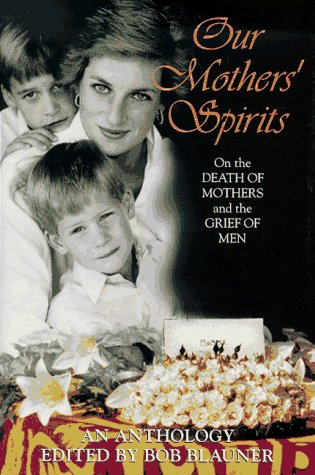 9780060392260: Our Mothers' Spirits: Great Writers on the Death of Mothers and the Grief of Men