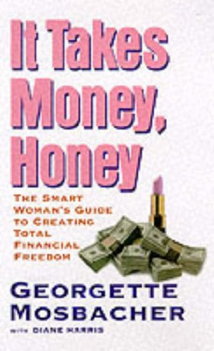 9780060392369: It Takes Money, Honey : A Get-Smart Guide to Total Financial Freedom