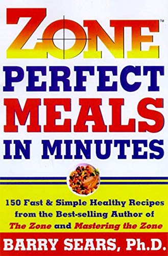 9780060392413: Zone Perfect Meals in Minutes: 150 Fast and Simple Healthy Recipes from the Bestselling Author of the Zone and Masterinf the Zone