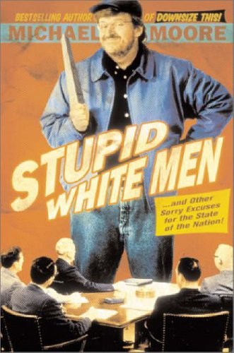 9780060392451: Stupid White Men: ...and Other Sorry Excuses for the State of the Nation