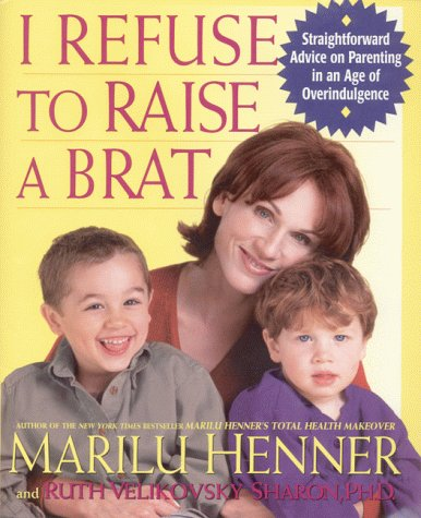 9780060392666: I Refuse to Raise a Brat: Straightforward Advice on Parenting in an Age of Overindulgence