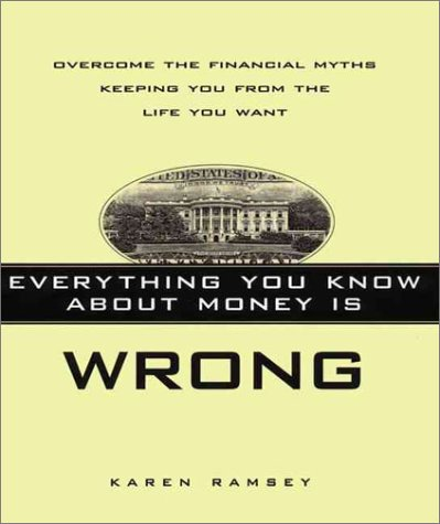 9780060392734: Everything You Know About Money Is Wrong: Overcome the Financial Myths Keeping You from the Life You Want