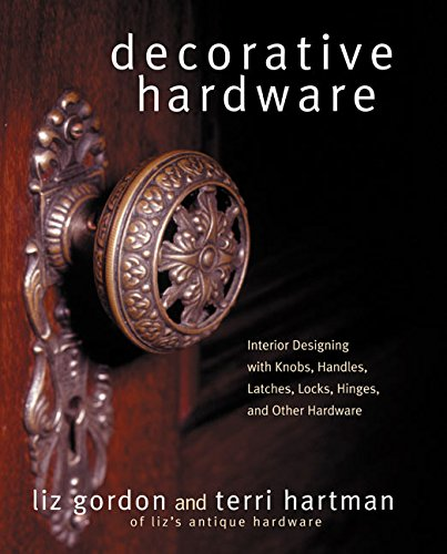 9780060392895: Decorative Hardware: Interior Designing With Knobs, Handles, Latches, Locks, Hinges, and Other Hardware