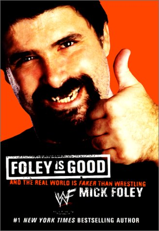 9780060393007: Foley Is Good: And the Real World Is Faker Than Wrestling