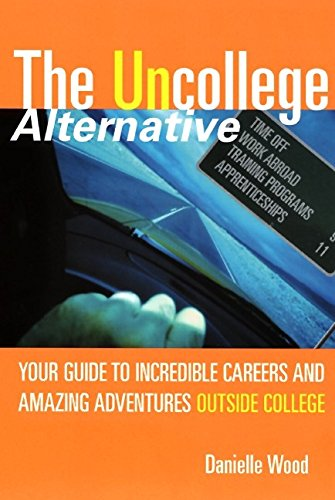 9780060393083: The UnCollege Alternative: Your Guide to Incredible Careers and Amazing Adventures Outside College