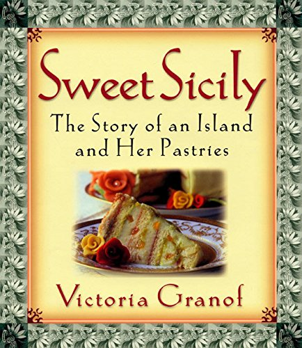 Sweet Sicily: The Story of an Island and Her Pastries: Victoria Granof