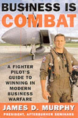 9780060393250: Business Is Combat: A Fighter Pilot's Guide to Winning in Modern Business Warfare