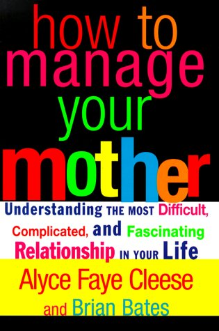 9780060393342: How to Manage Your Mother: Understanding the Most Difficult, Complicated, and Fascinating Relationship in Your Life (Us)