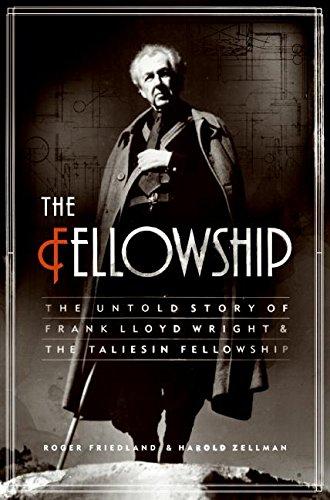 The Fellowship: The Untold Story of Frank Lloyd Wright & the Taliesin Fellowship: Friedland, ...