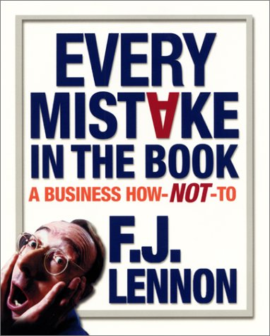 9780060393939: Every Mistake in the Book: A Business How-NOT-To