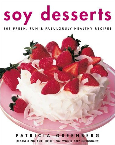 9780060393946: Soy Desserts: Fresh, Fun, & Fabulously Healthy Recipes