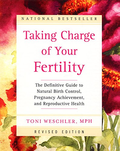 Taking Charge of Your Fertility: The Definitive Guide to Natural Birth Control, Pregnancy Achievement, and Reproductive Health (Revised Edition) (0060394064) by Toni Weschler