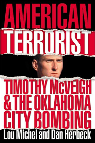 American Terrorist: Timothy McVeigh and the Oklahoma City Bombing: Michel, Lou, and Herbeck, Dan