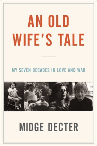 An Old Wife's Tale: My Seven Decades in Love and War: Decter, Midge