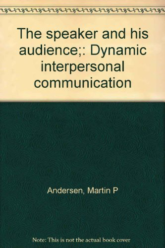 9780060402617: The speaker and his audience;: Dynamic interpersonal communication