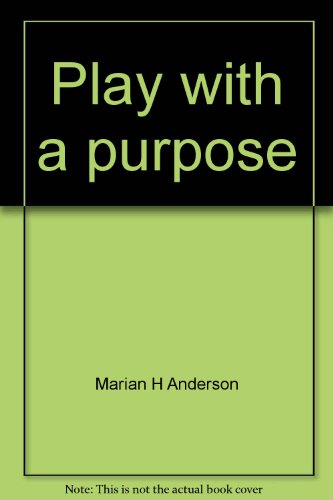 9780060402761: Play with a purpose;: Elementary school physical education, kindergarten through grade eight (Harper's school and public health education, physical education, and recreation series)