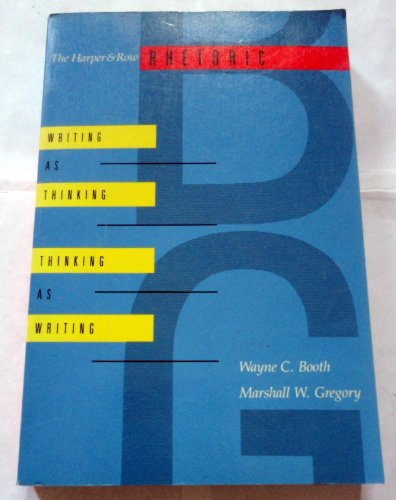 9780060408374: Harper and Row Rhetoric: Writing as Thinking, Thinking as Writing