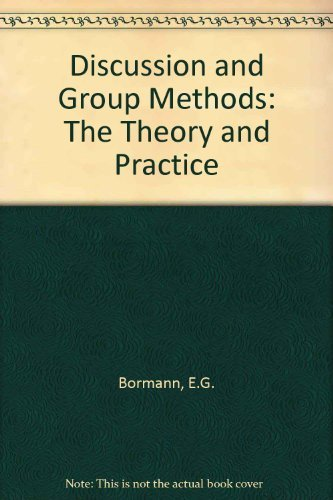 Discussion and Group Methods: Theory and Practice {SECOND EDITION}: Bormann, Ernest G.