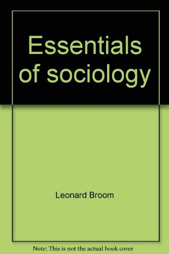 Essentials of sociology: from Sociology--a text with: Broom, Leonard, and