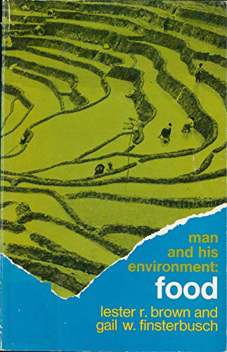 Man and His Environment: Food: Brown, Lester R. & Finsterbusch, Gail W.