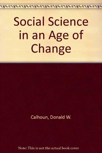 Social science in an age of change: Donald W Calhoun
