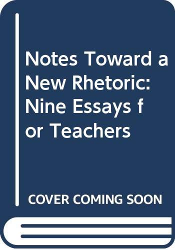 9780060412630: Notes Toward a New Rhetoric: Nine Essays for Teachers