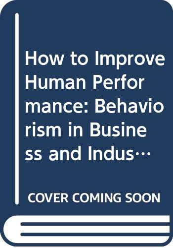 9780060413491: How to Improve Human Performance: Behaviourism in Business and Industry (Continuing management education series)
