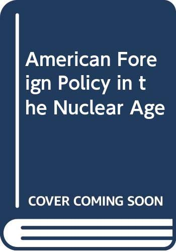 9780060413835: American Foreign Policy in the Nuclear Age