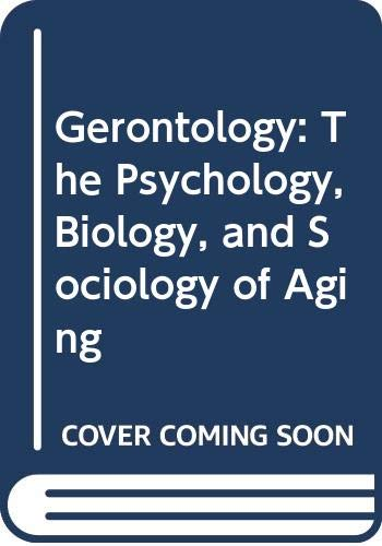 9780060414559: Gerontology: The Psychology, Biology, and Sociology of Aging