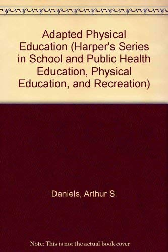 9780060414924: Adapted Physical Education (Harper's Series in School and Public Health Education, Physical Education, and Recreation)